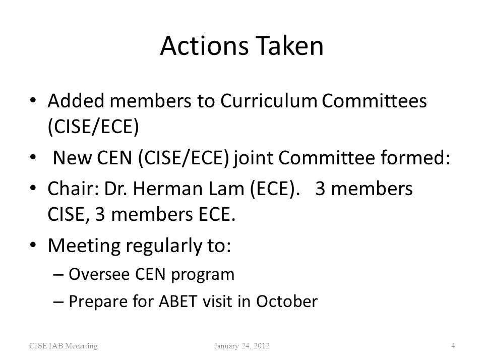 Actions Taken Added members to Curriculum Committees (CISE/ECE) New CEN (CISE/ECE) joint Committee formed: Chair: Dr.