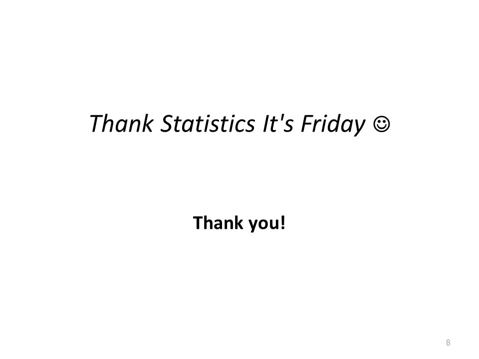 Thank Statistics It s Friday Thank you! 8
