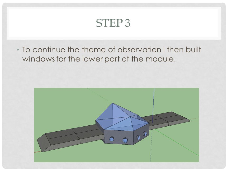 STEP 3 To continue the theme of observation I then built windows for the lower part of the module.