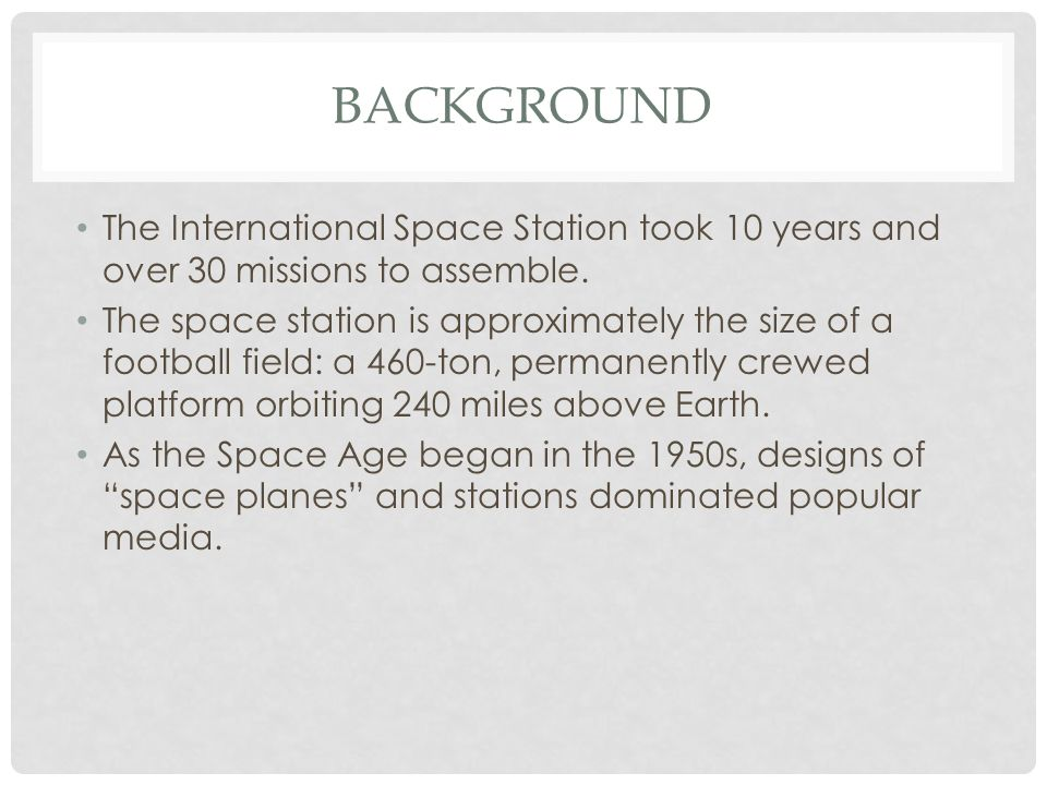 BACKGROUND The International Space Station took 10 years and over 30 missions to assemble.