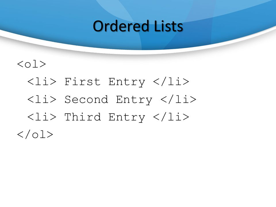 Ordered Lists First Entry Second Entry Third Entry