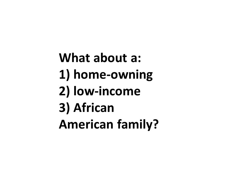 What about a: 1) home-owning 2) low-income 3) African American family