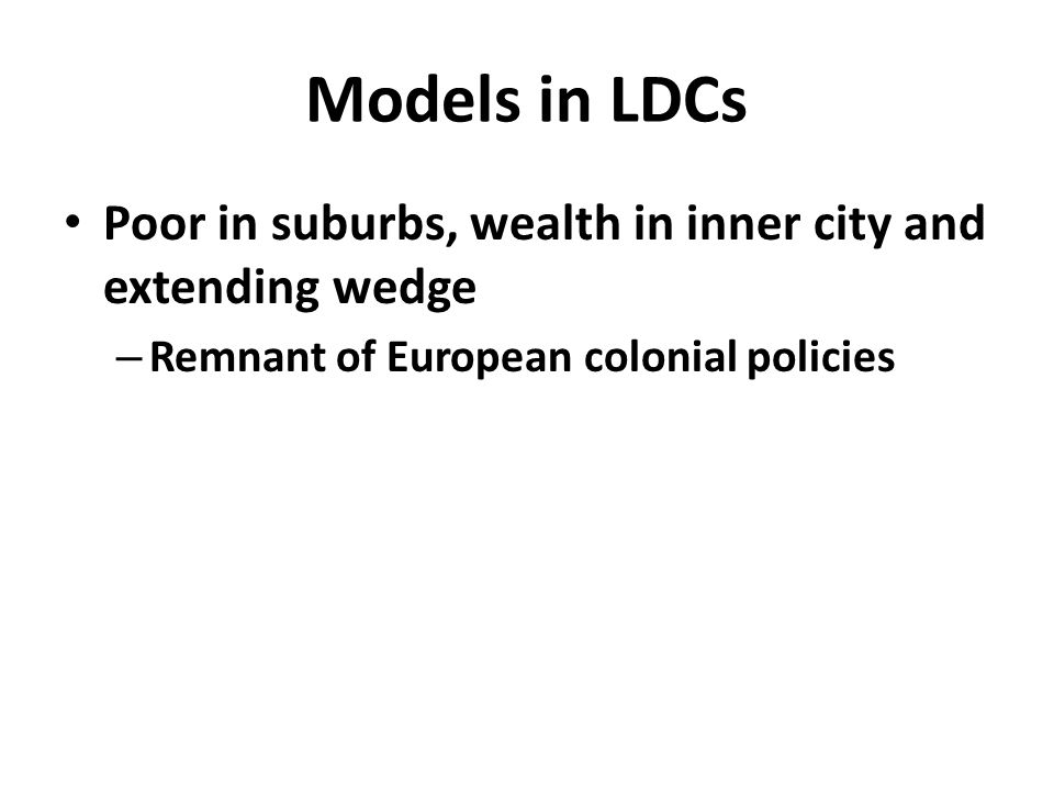 Models in LDCs Poor in suburbs, wealth in inner city and extending wedge – Remnant of European colonial policies