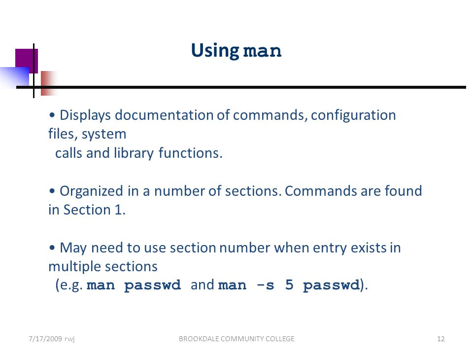 Using man Displays documentation of commands, configuration files, system calls and library functions.