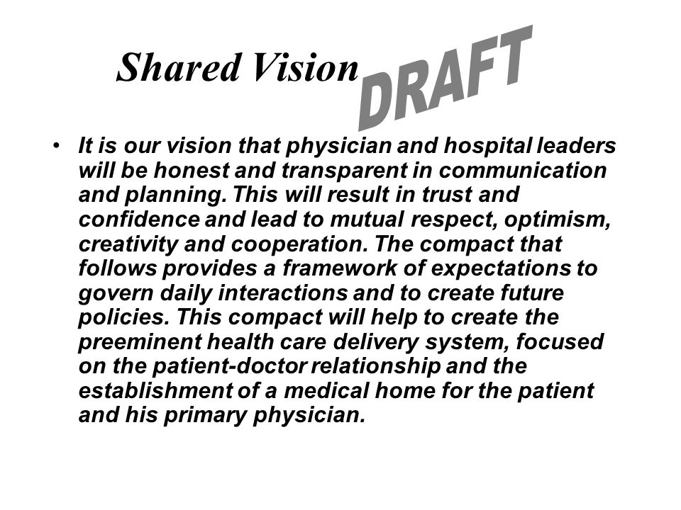 Shared Vision It is our vision that physician and hospital leaders will be honest and transparent in communication and planning.