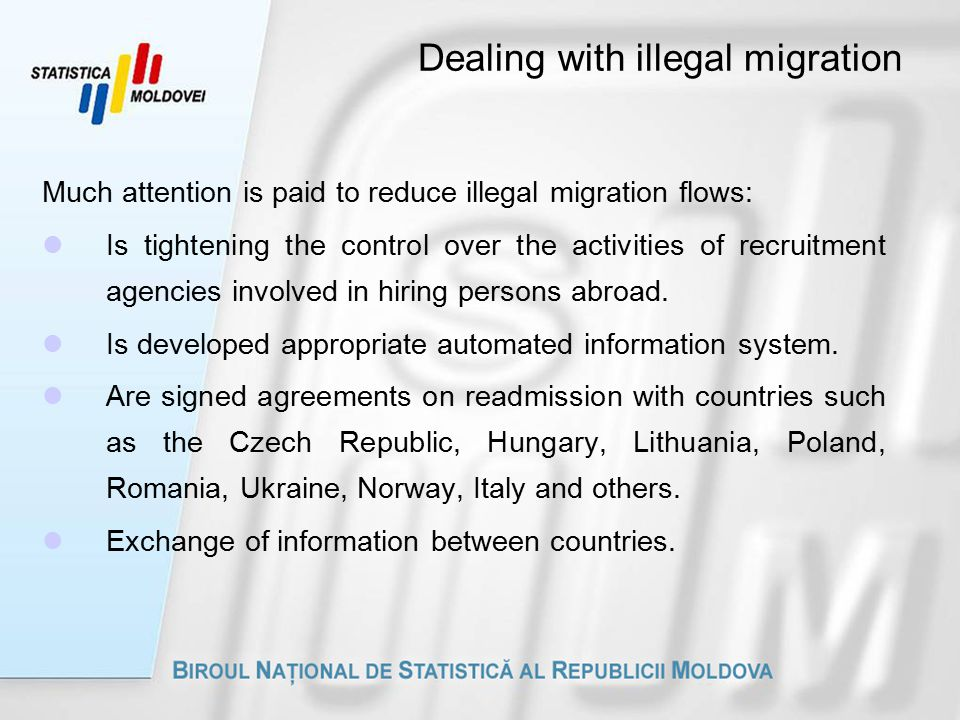 Dealing with illegal migration Much attention is paid to reduce illegal migration flows: Is tightening the control over the activities of recruitment agencies involved in hiring persons abroad.