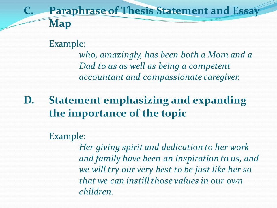 C.Paraphrase of Thesis Statement and Essay Map Example: who, amazingly, has been both a Mom and a Dad to us as well as being a competent accountant and compassionate caregiver.