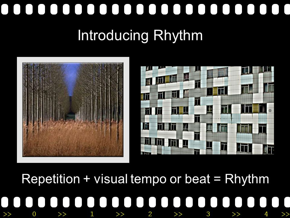 >>0 >>1 >> 2 >> 3 >> 4 >> Introducing Rhythm Repetition + visual tempo or beat = Rhythm