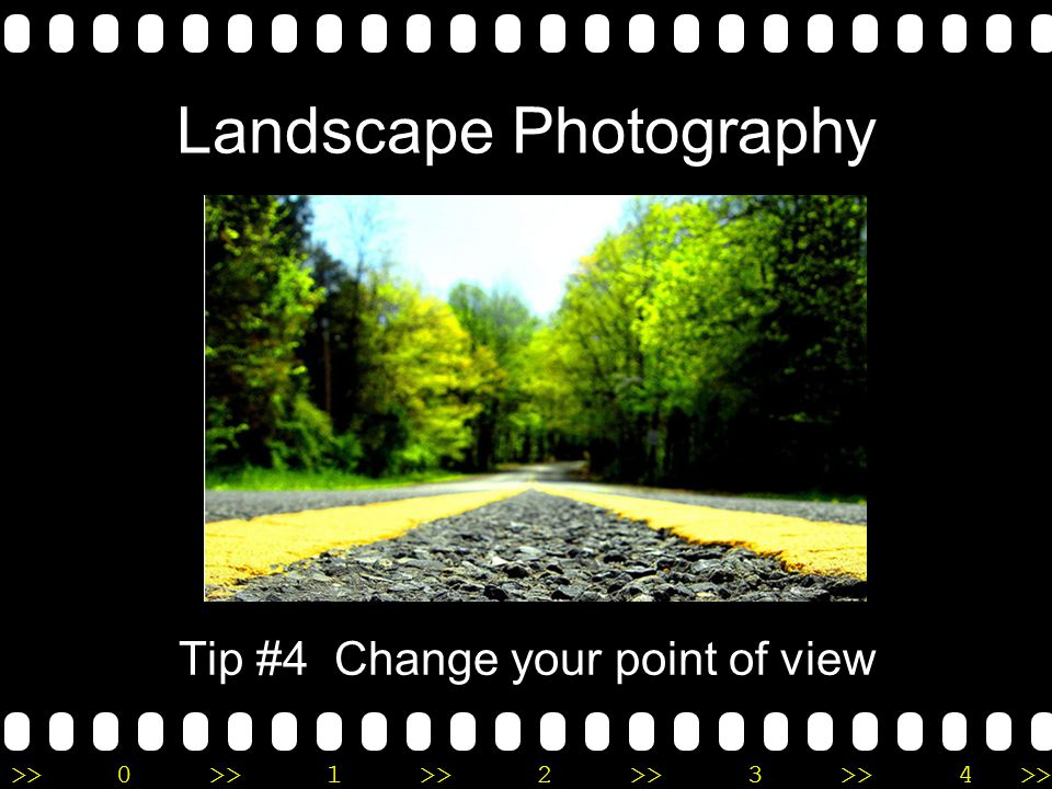 >>0 >>1 >> 2 >> 3 >> 4 >> Landscape Photography Tip #4 Change your point of view