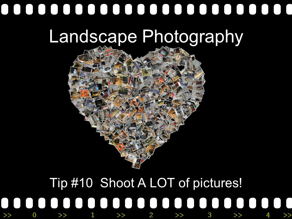 >>0 >>1 >> 2 >> 3 >> 4 >> Landscape Photography Tip #10 Shoot A LOT of pictures!