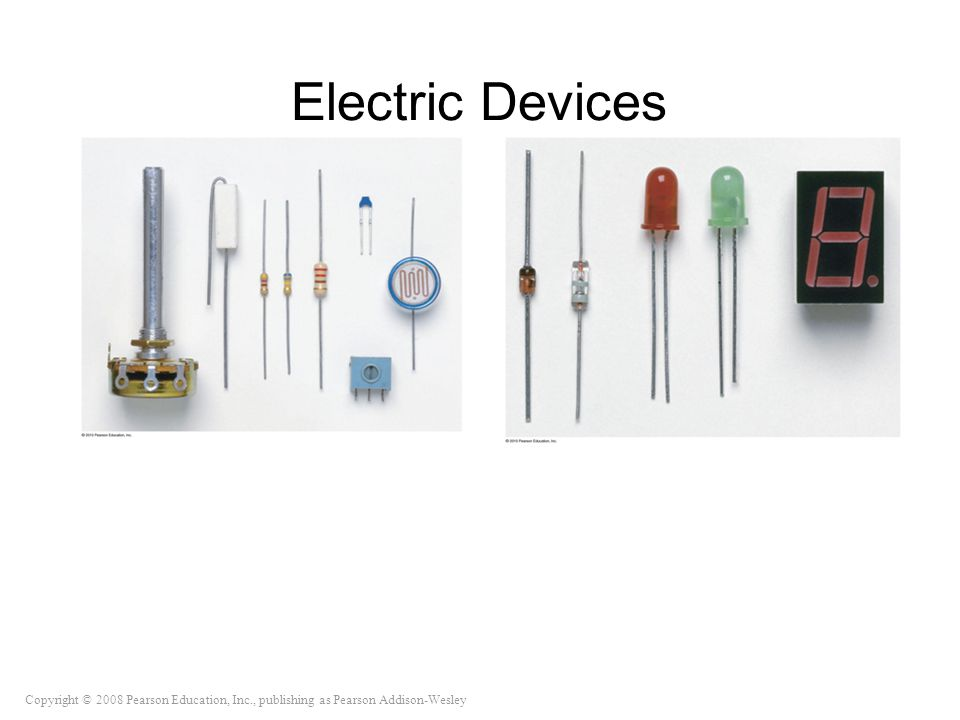 Copyright © 2008 Pearson Education, Inc., publishing as Pearson Addison-Wesley Electric Devices