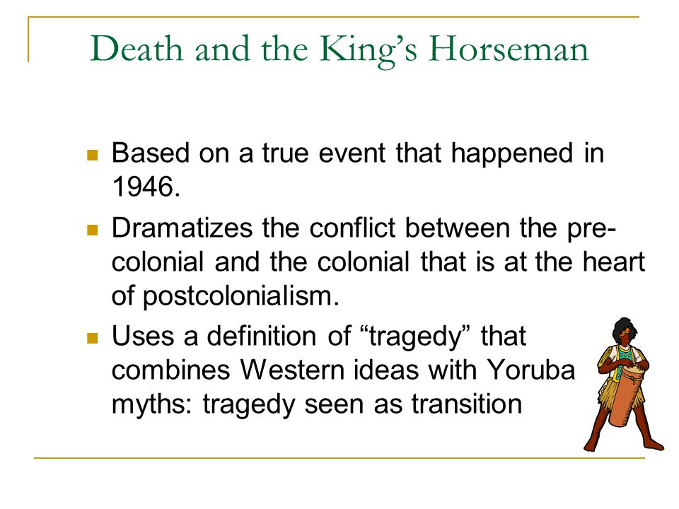 Death and the King's Horseman Based on a true event that happened in 1946.