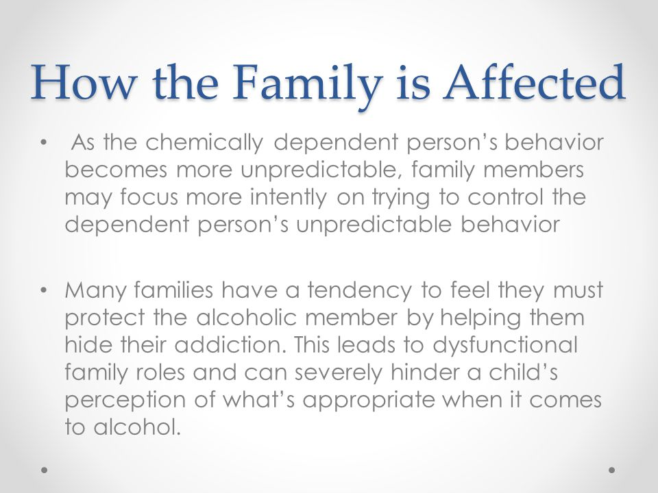alcohol addiction addiction as a disease the disease model this4 how the family is affected as the chemically dependent person\u0027s behavior becomes more unpredictable, family members may focus more intently on trying to