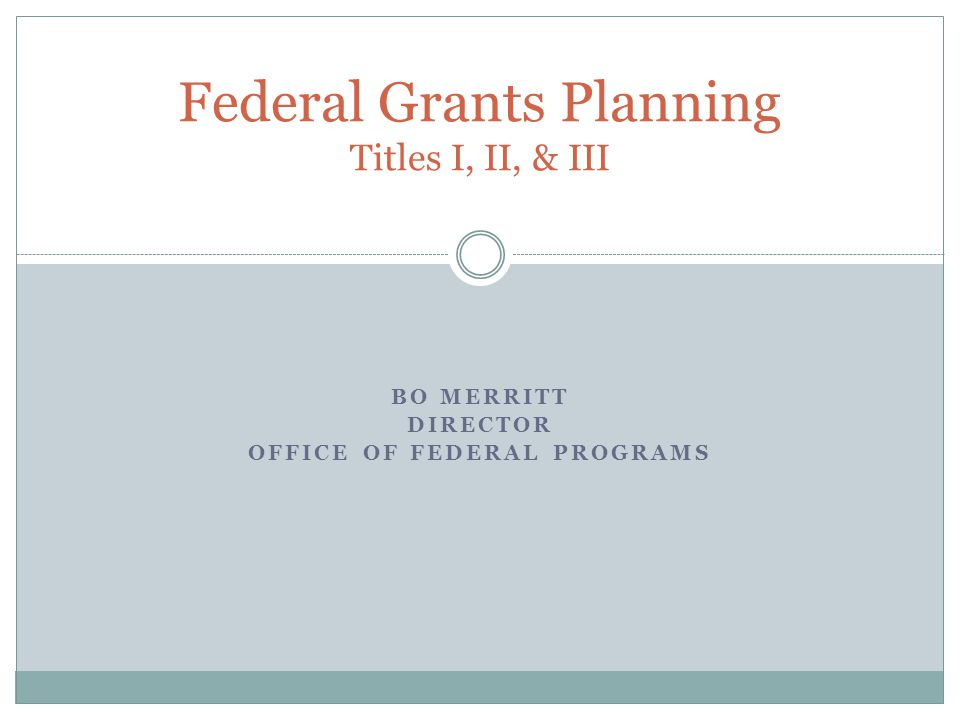 BO MERRITT DIRECTOR OFFICE OF FEDERAL PROGRAMS Federal Grants Planning Titles I, II, & III