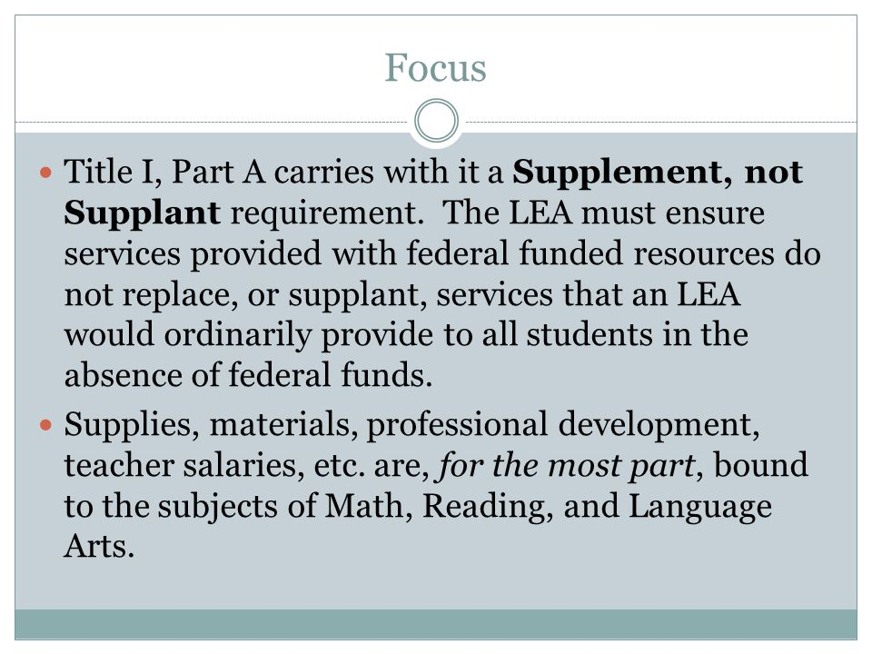 Focus Title I, Part A carries with it a Supplement, not Supplant requirement.