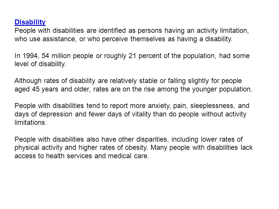 Disability People with disabilities are identified as persons having an activity limitation, who use assistance, or who perceive themselves as having a disability.
