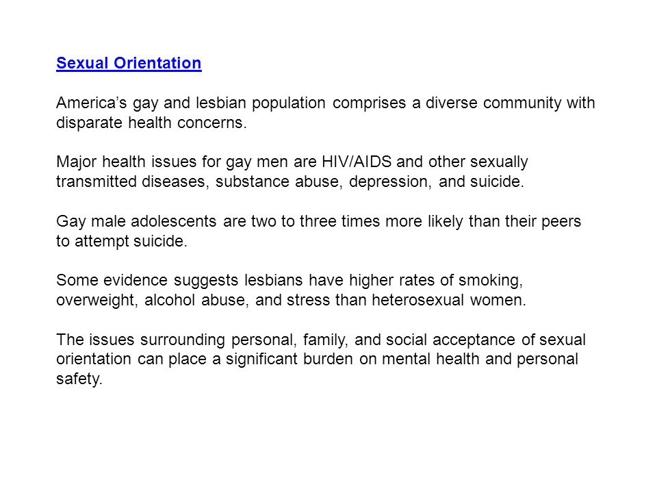 Sexual Orientation America's gay and lesbian population comprises a diverse community with disparate health concerns.