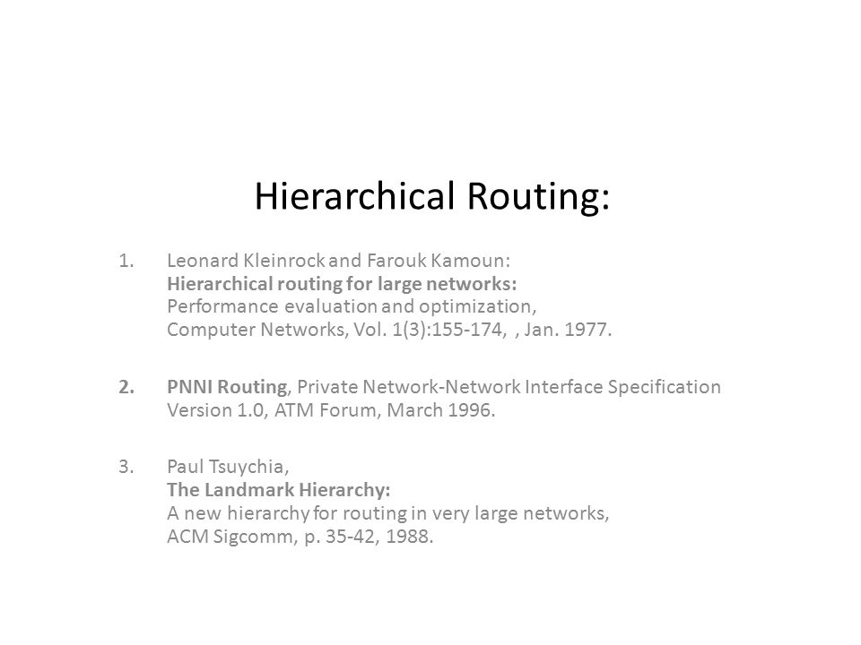 Hierarchical Routing: 1.Leonard Kleinrock and Farouk Kamoun: Hierarchical  routing for large networks: Performance evaluation and optimization,  Computer. - ppt download