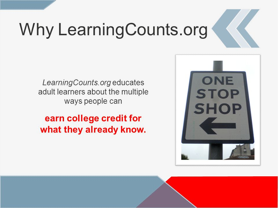 LearningCounts.org educates adult learners about the multiple ways people can earn college credit for what they already know.