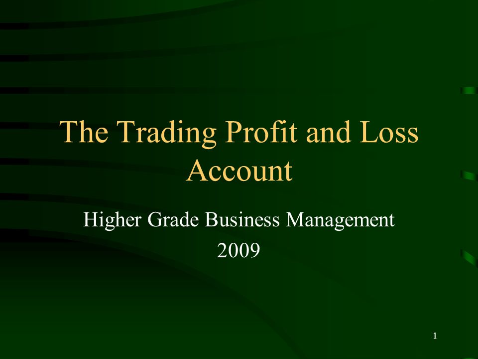 1 The Trading Profit and Loss Account Higher Grade Business Management 2009