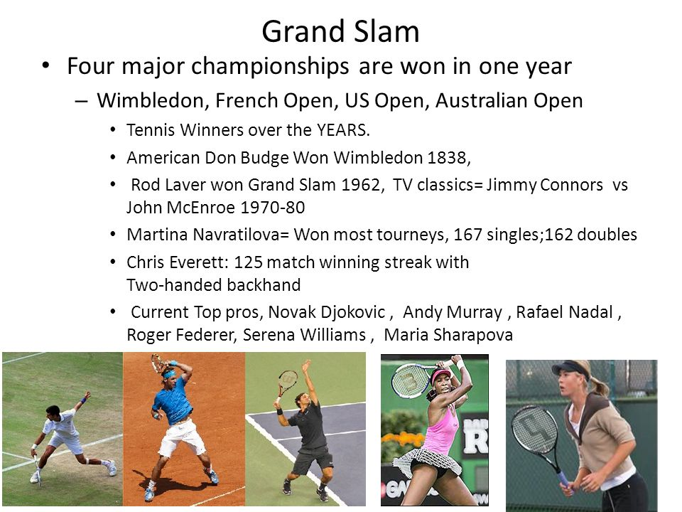 Grand Slam Four major championships are won in one year – Wimbledon, French Open, US Open, Australian Open Tennis Winners over the YEARS.