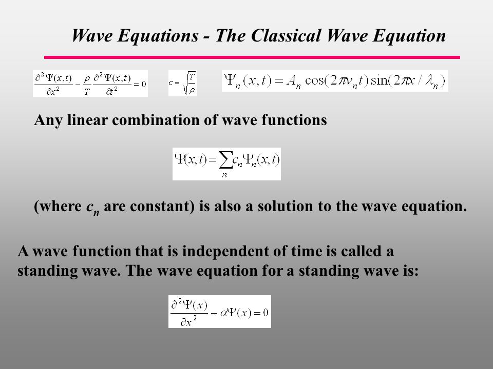 Wave Equations - The Classical Wave Equation Any linear combination of wave functions A wave function that is independent of time is called a standing wave.