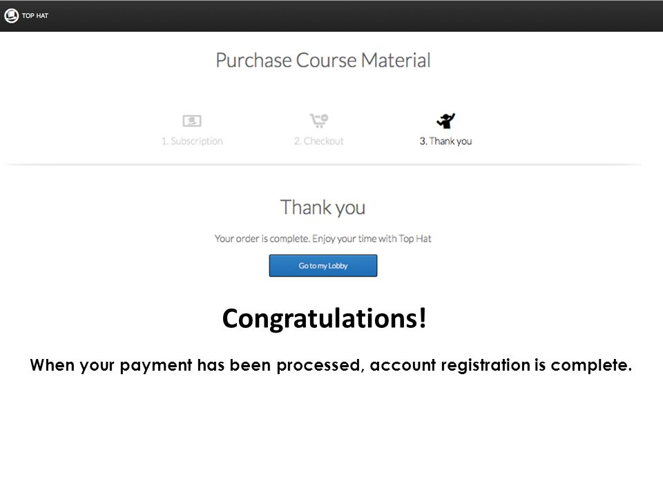 When your payment has been processed, account registration is complete. Congratulations!