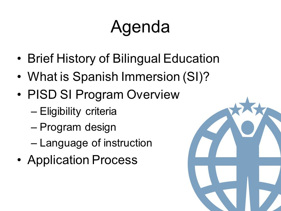 Agenda Brief History of Bilingual Education What is Spanish Immersion (SI).