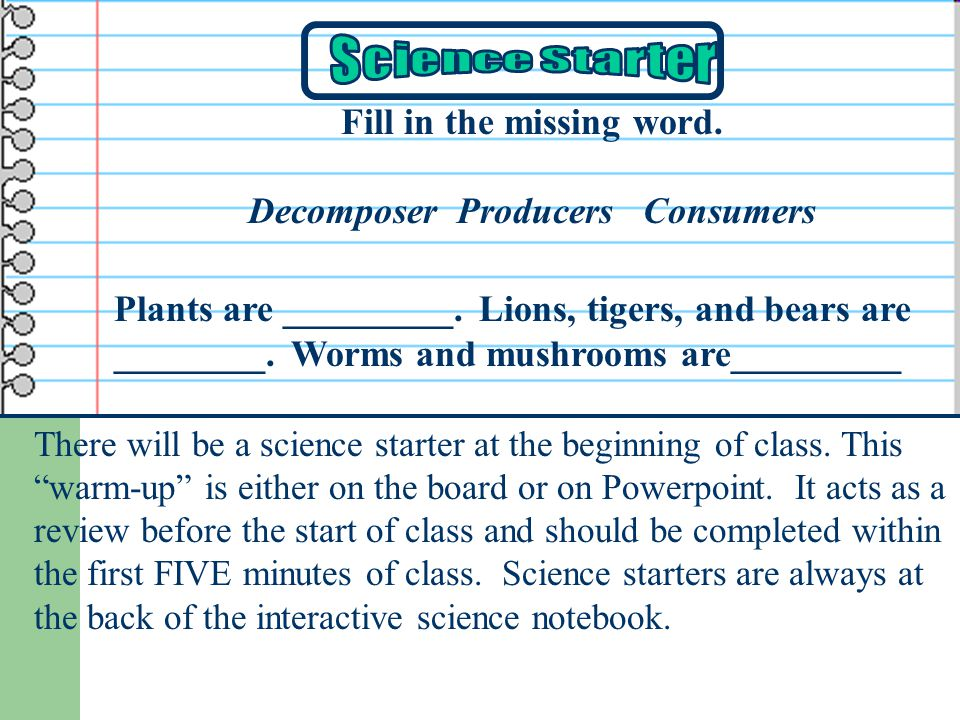There will be a science starter at the beginning of class.
