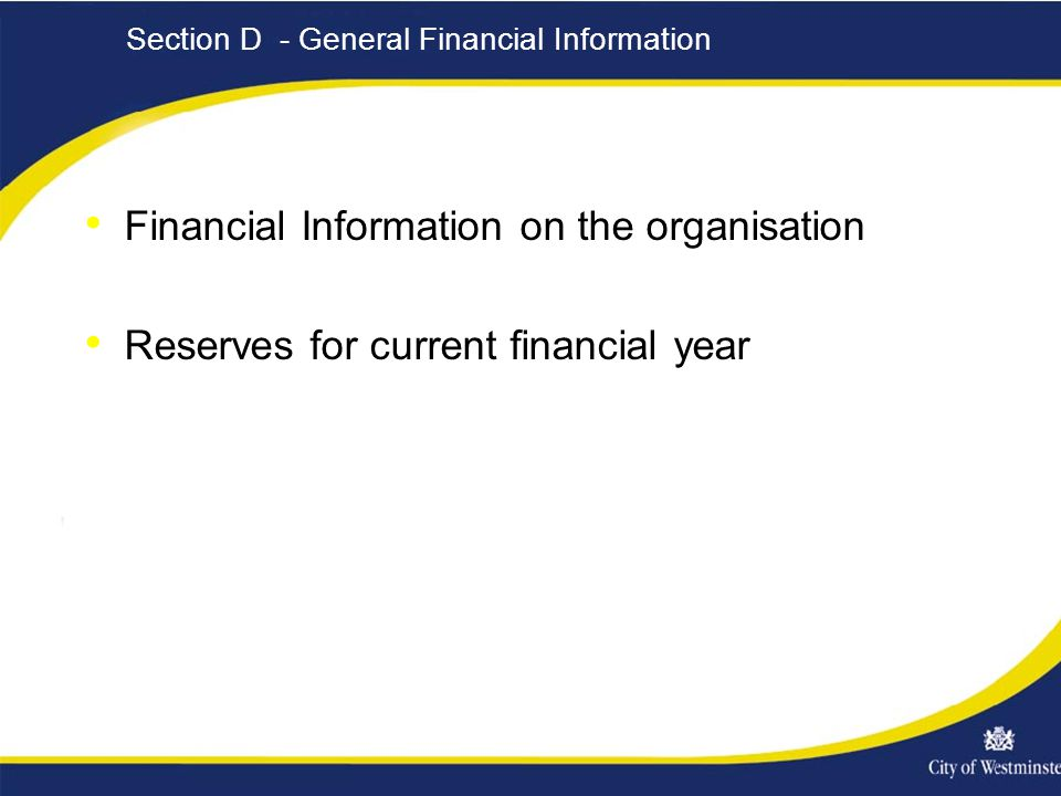 Section D - General Financial Information Financial Information on the organisation Reserves for current financial year