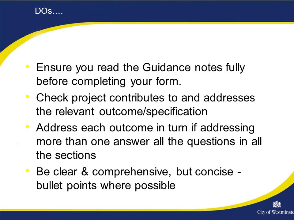 DOs…. Ensure you read the Guidance notes fully before completing your form.