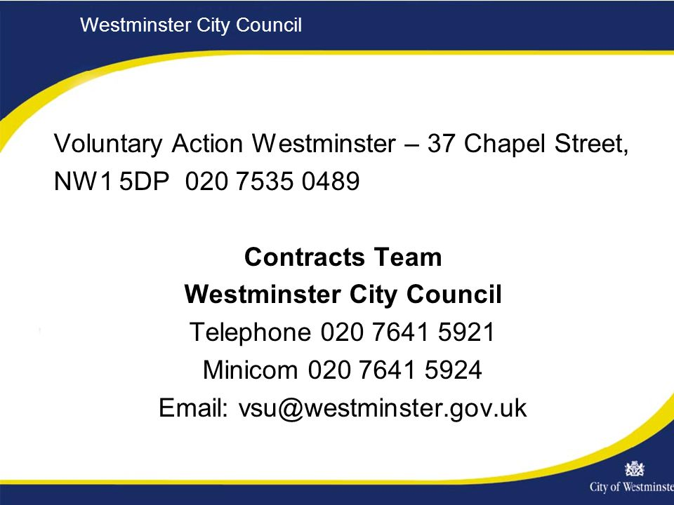 Westminster City Council Voluntary Action Westminster – 37 Chapel Street, NW1 5DP Contracts Team Westminster City Council Telephone Minicom