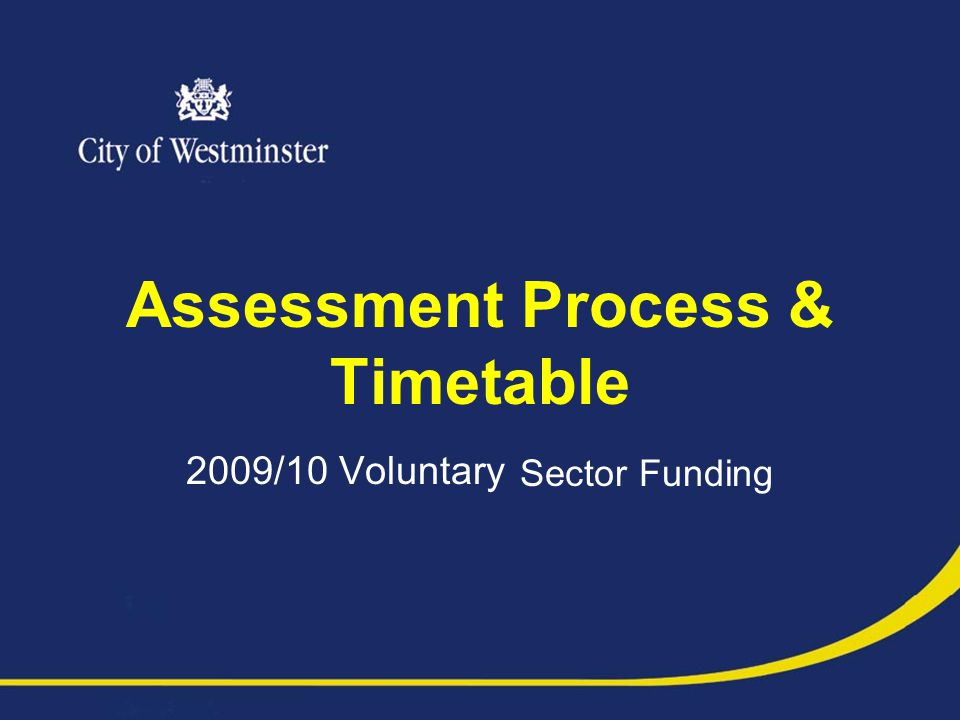 Assessment Process & Timetable 2009/10 Voluntary Sector Funding