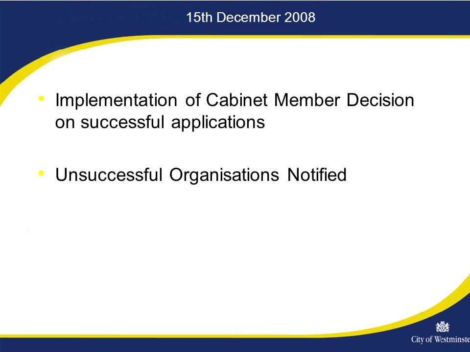 15th December 2008 Implementation of Cabinet Member Decision on successful applications Unsuccessful Organisations Notified