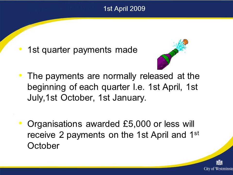 1st April st quarter payments made The payments are normally released at the beginning of each quarter I.e.