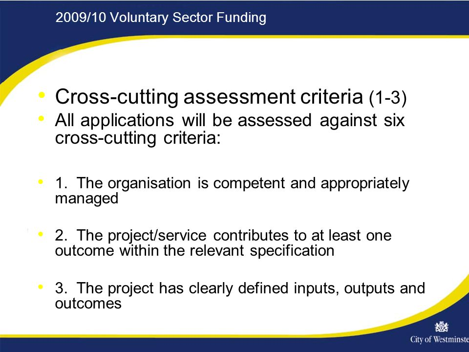 2009/10 Voluntary Sector Funding Cross-cutting assessment criteria (1-3) All applications will be assessed against six cross-cutting criteria: 1.