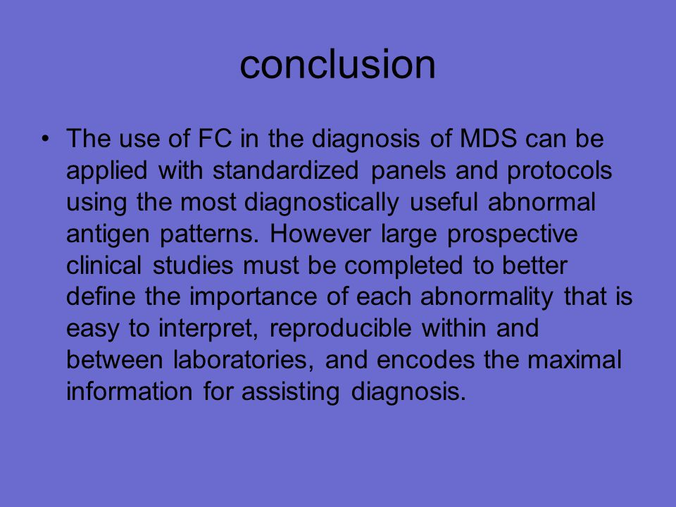 conclusion The use of FC in the diagnosis of MDS can be applied with standardized panels and protocols using the most diagnostically useful abnormal antigen patterns.