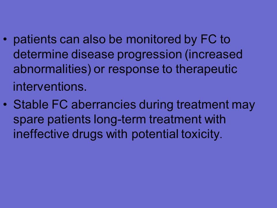 patients can also be monitored by FC to determine disease progression (increased abnormalities) or response to therapeutic interventions.