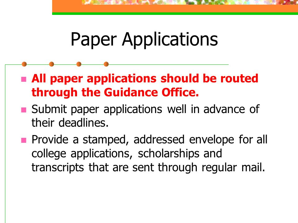 Paper Applications All paper applications should be routed through the Guidance Office.