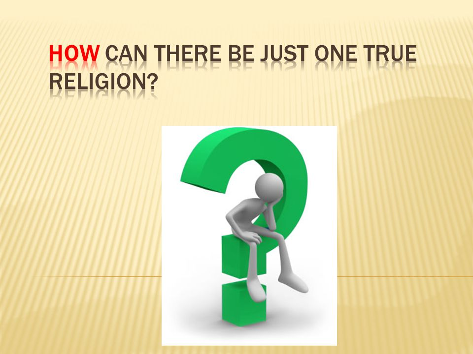 is there one true religion So oprah and many other people reject christianity because they claim that there can't be only one true religion and that it's arrogant to suggest that one's religion is the only true belief system this morning we're going to attempt to address this question.