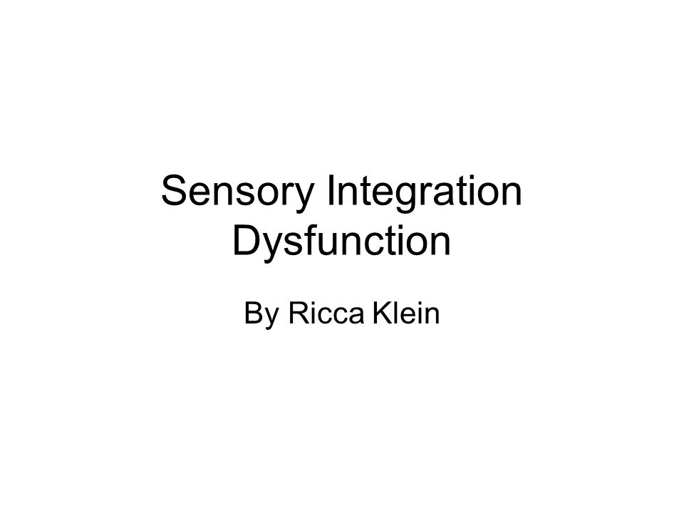 Sensory Integration Dysfunction By Ricca Klein