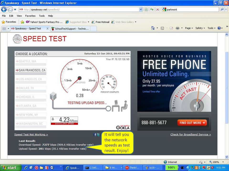 It will tell you the network speeds as test result. Enjoy!