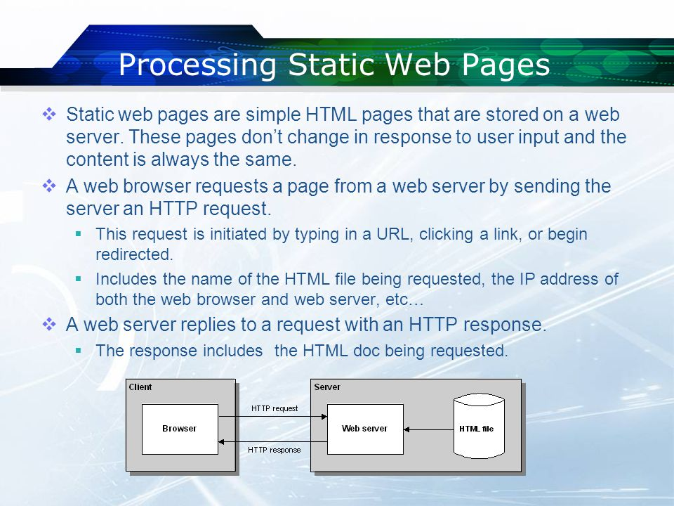 Processing Static Web Pages  Static web pages are simple HTML pages that are stored on a web server.