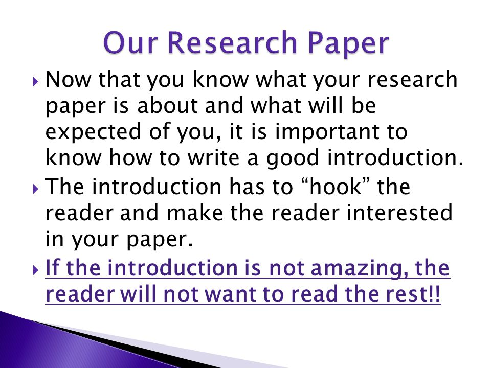 Now that you know what your research paper is about and what will be expected of you, it is important to know how to write a good introduction.