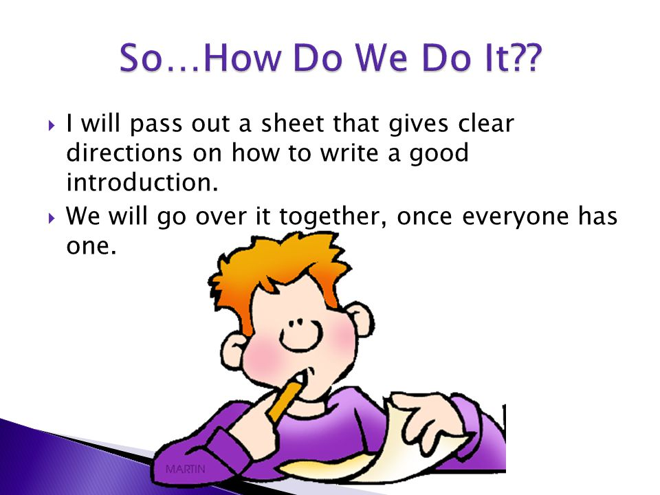  I will pass out a sheet that gives clear directions on how to write a good introduction.