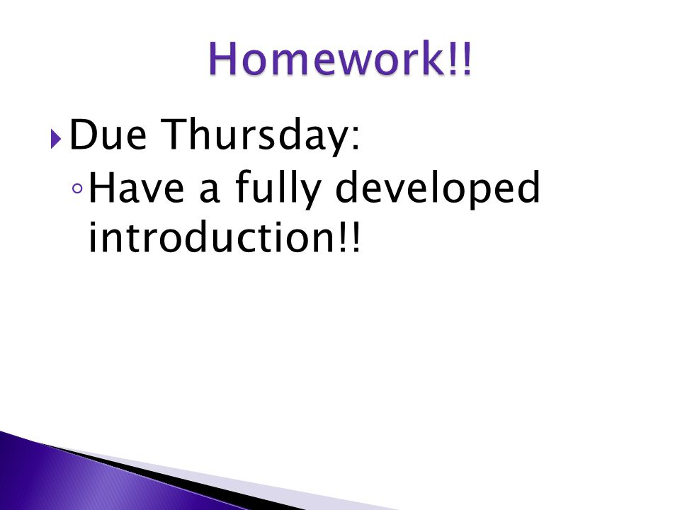  Due Thursday: ◦ Have a fully developed introduction!!