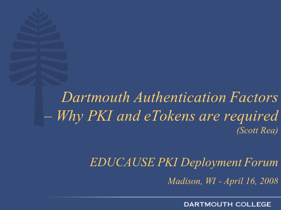 Dartmouth Authentication Factors – Why PKI and eTokens are