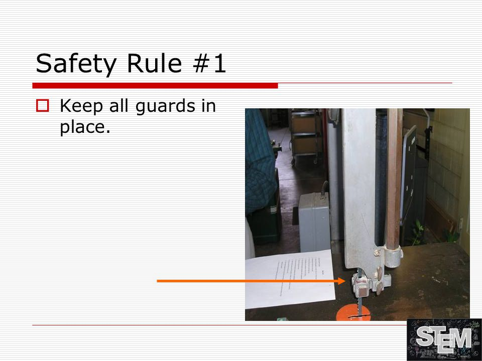 Safety Rule #1  Keep all guards in place.