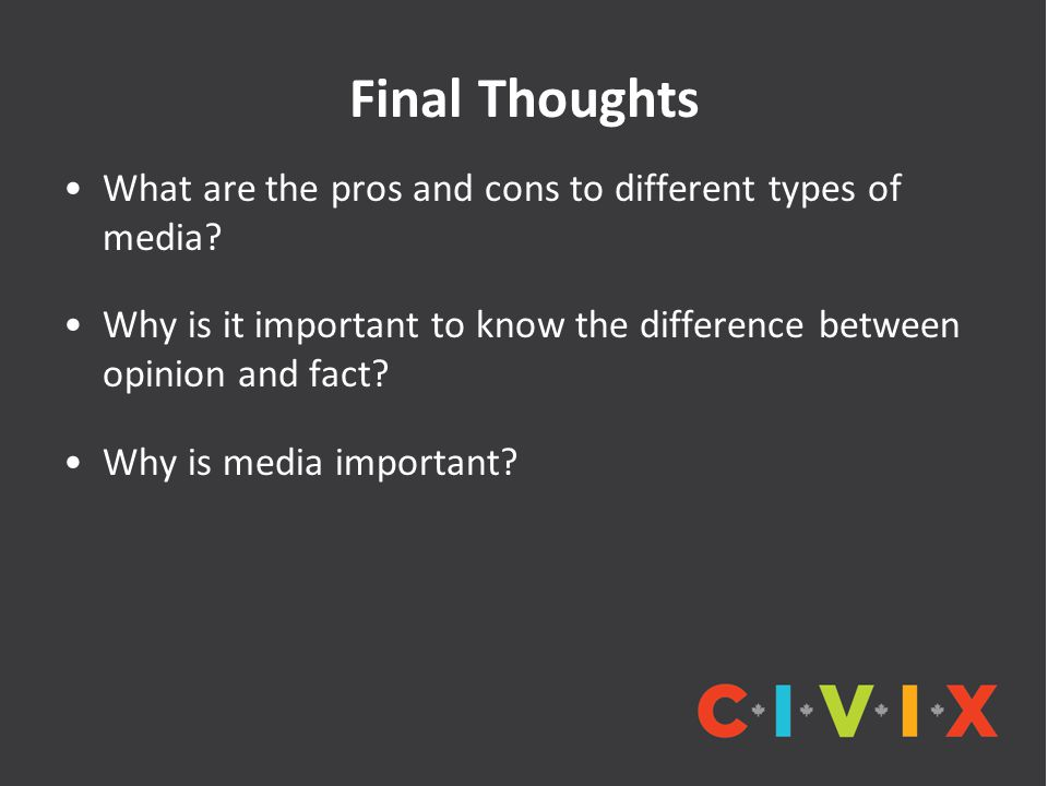 Final Thoughts What are the pros and cons to different types of media.