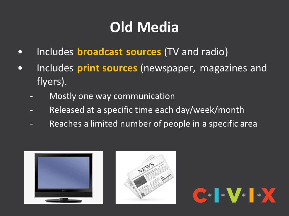 Old Media Includes broadcast sources (TV and radio) Includes print sources (newspaper, magazines and flyers).